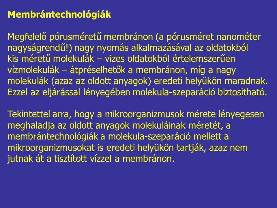 Membrántechnológiák Megfelelő pórusméretű membránon (a pórusméret nanométer. nagyságrendű!) nagy nyomás alkalmazásával az oldatokból.