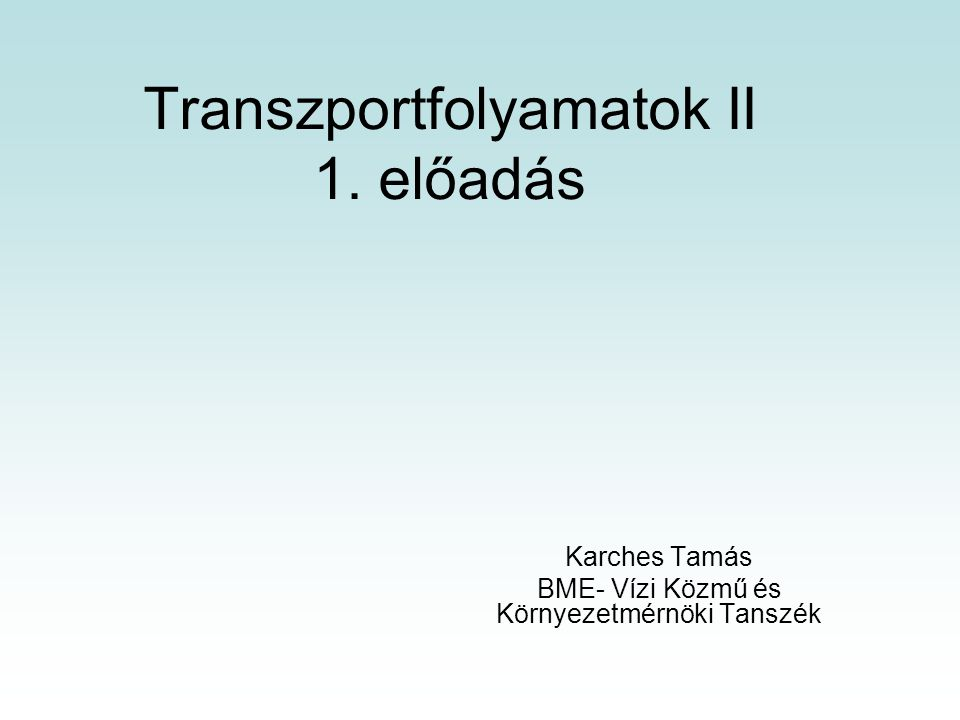 Transzportfolyamatok II 1. előadás