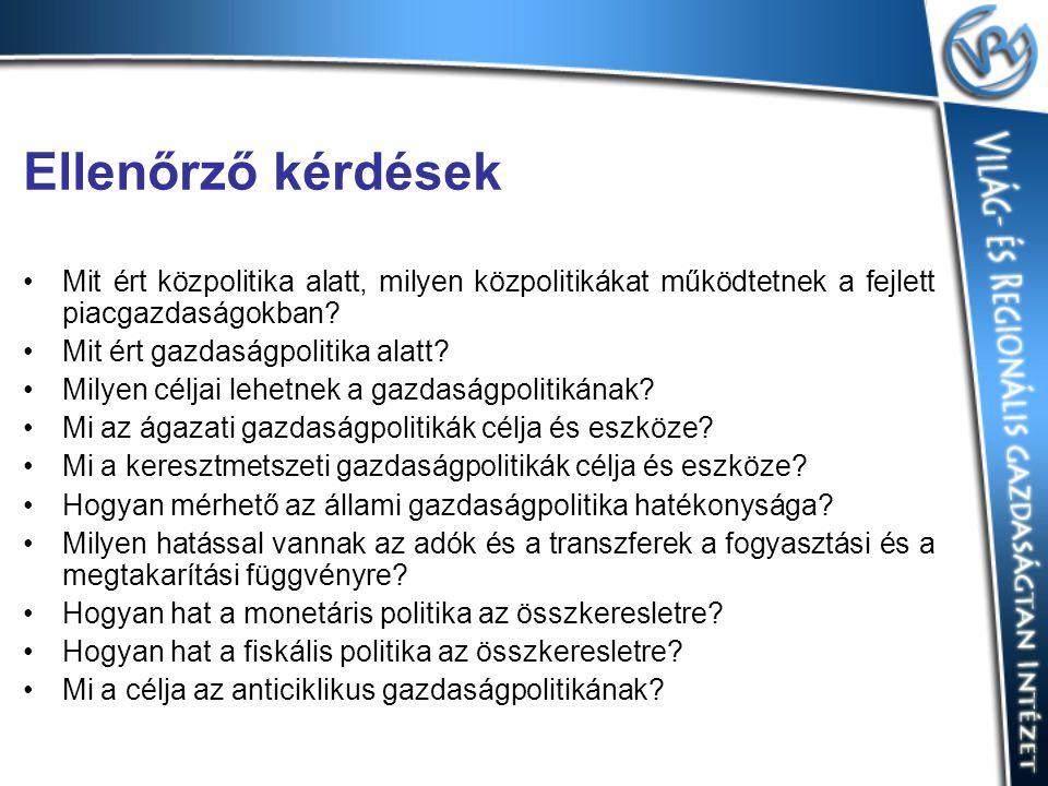 Ellenőrző kérdések Mit ért közpolitika alatt, milyen közpolitikákat működtetnek a fejlett piacgazdaságokban