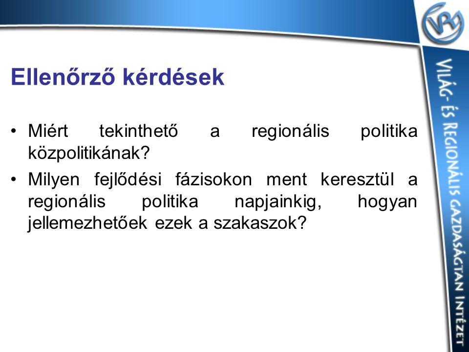 Ellenőrző kérdések Miért tekinthető a regionális politika közpolitikának