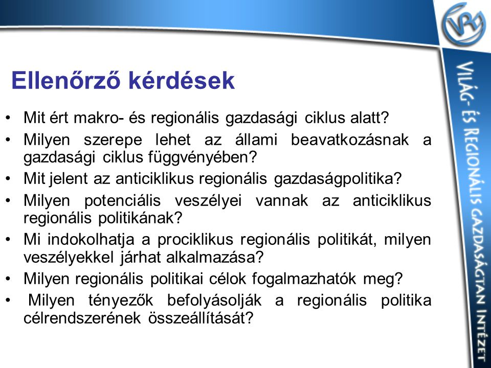 Ellenőrző kérdések Mit ért makro- és regionális gazdasági ciklus alatt