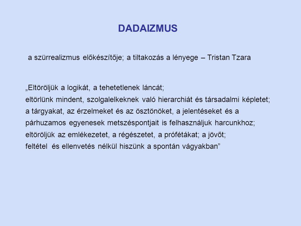 """DADAIZMUS a szürrealizmus előkészítője; a tiltakozás a lényege – Tristan Tzara. """"Eltöröljük a logikát, a tehetetlenek láncát;"""