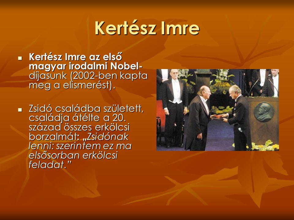 Kertész Imre Kertész Imre az első magyar irodalmi Nobel-díjasunk (2002-ben kapta meg a elismerést).