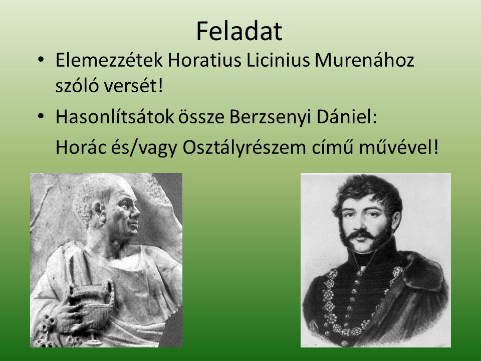 Feladat Elemezzétek Horatius Licinius Murenához szóló versét!