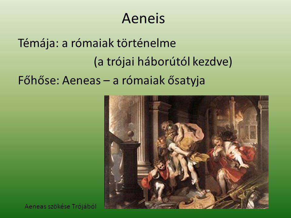 Aeneis Témája: a rómaiak történelme (a trójai háborútól kezdve) Főhőse: Aeneas – a rómaiak ősatyja