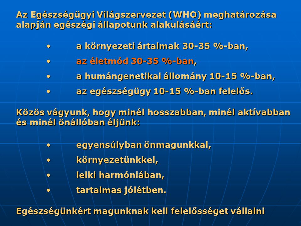 Az Egészségügyi Világszervezet (WHO) meghatározása alapján egészégi állapotunk alakulásáért: