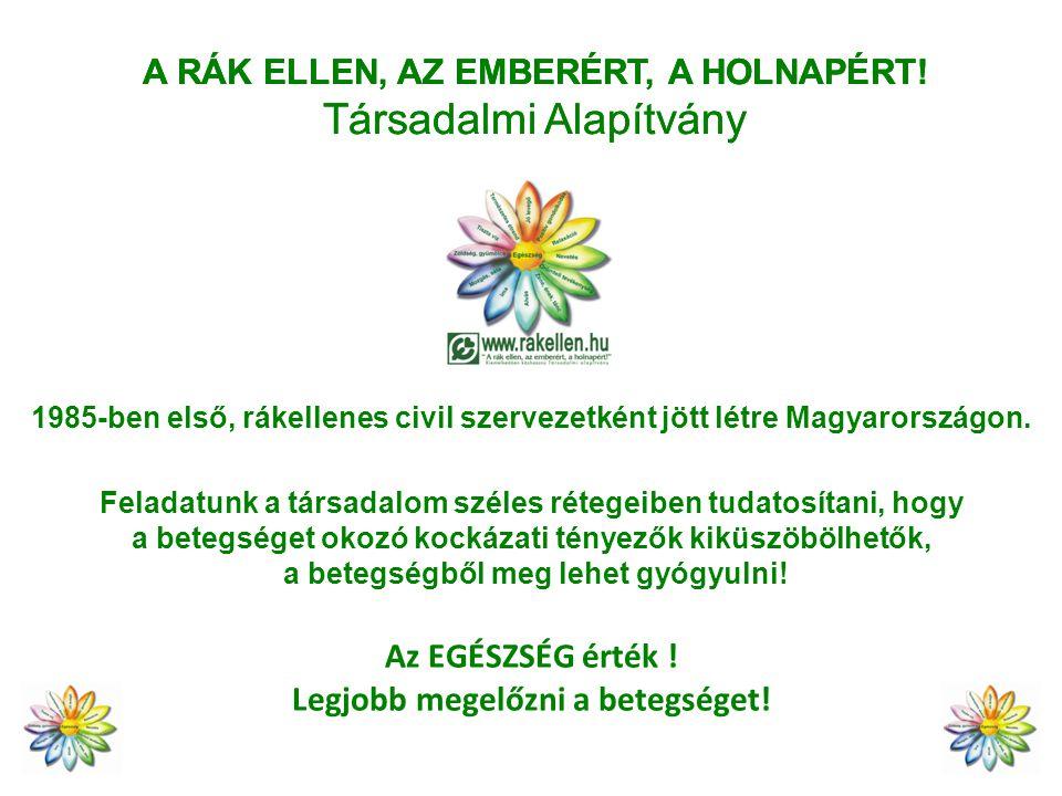 A RÁK ELLEN, AZ EMBERÉRT, A HOLNAPÉRT! Társadalmi Alapítvány