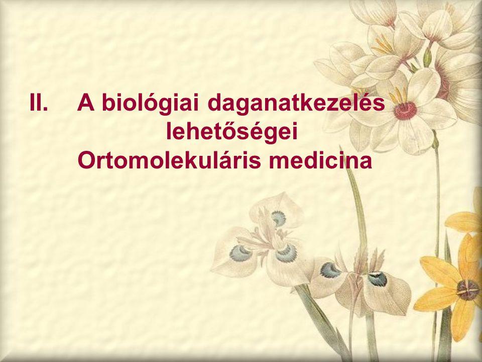 II. A biológiai daganatkezelés lehetőségei Ortomolekuláris medicina