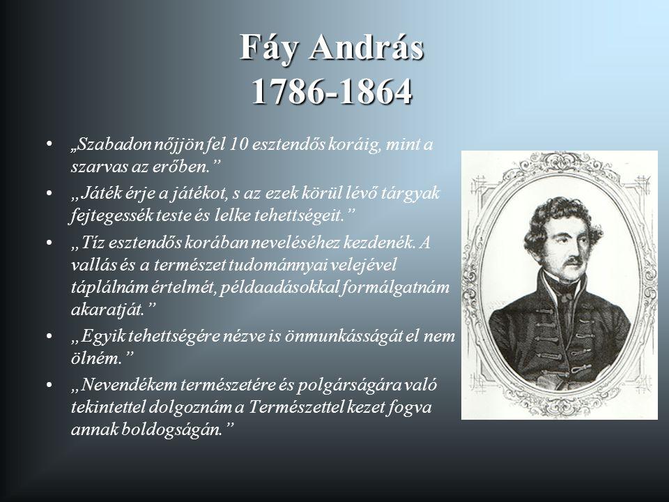 """Fáy András 1786-1864 """"Szabadon nőjjön fel 10 esztendős koráig, mint a szarvas az erőben."""