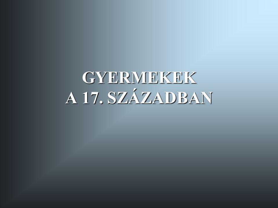 GYERMEKEK A 17. SZÁZADBAN