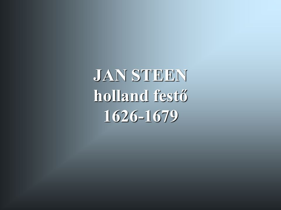 JAN STEEN holland festő 1626-1679