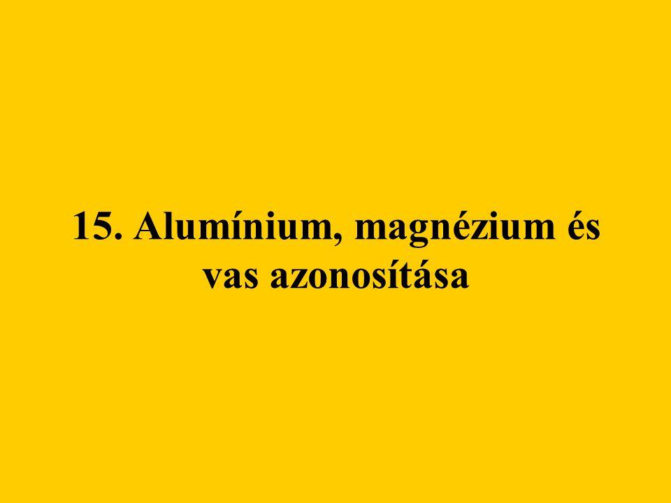 15. Alumínium, magnézium és vas azonosítása