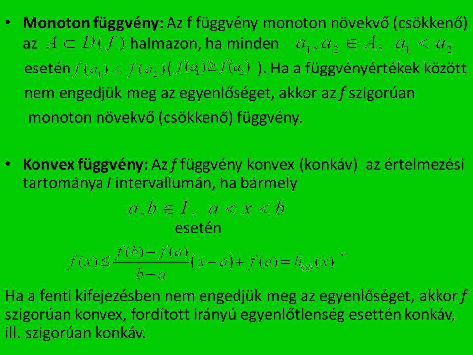 Monoton függvény: Az f függvény monoton növekvő (csökkenő) az halmazon, ha minden