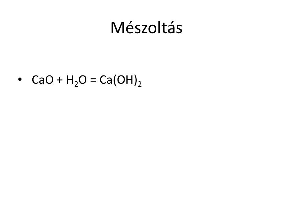 Mészoltás CaO + H2O = Ca(OH)2
