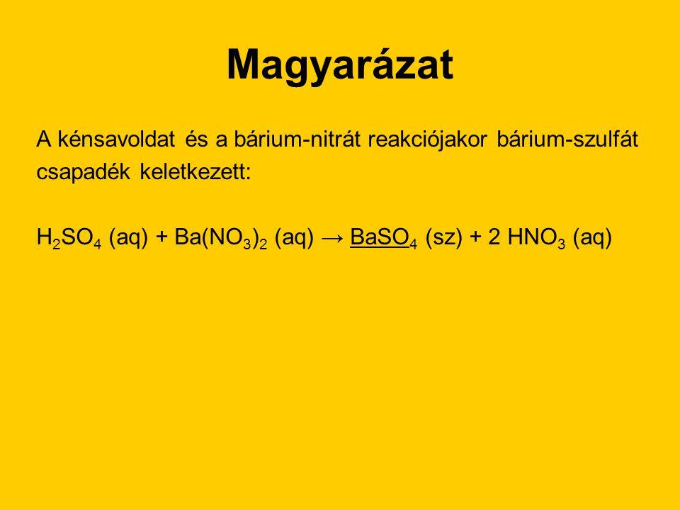 Magyarázat A kénsavoldat és a bárium-nitrát reakciójakor bárium-szulfát. csapadék keletkezett: