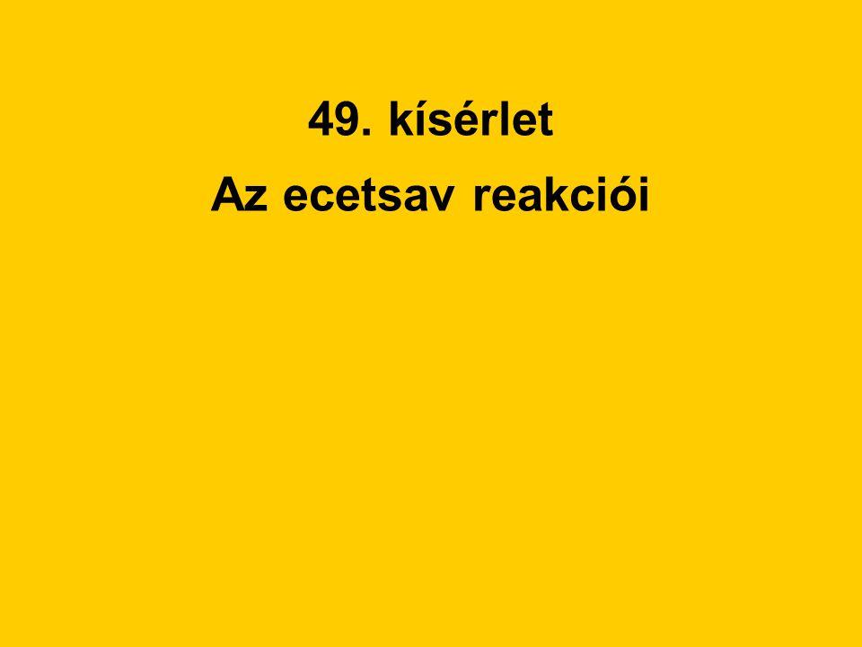 49. kísérlet Az ecetsav reakciói