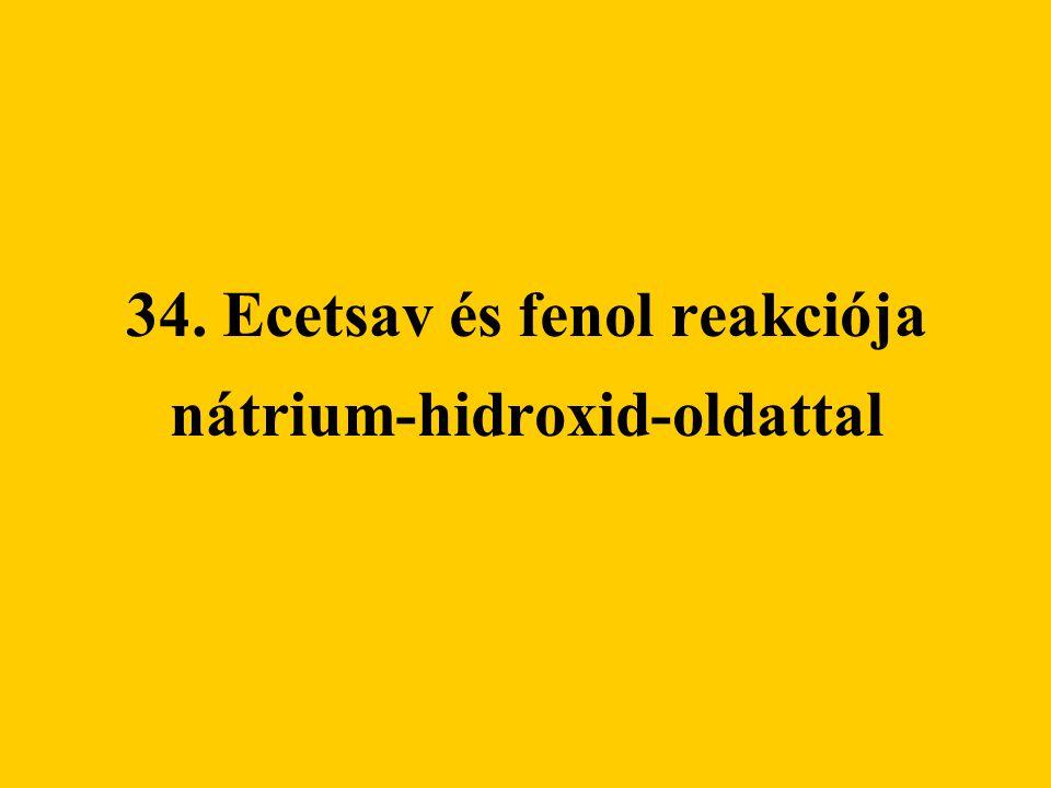 34. Ecetsav és fenol reakciója nátrium-hidroxid-oldattal
