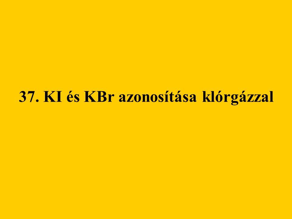 37. KI és KBr azonosítása klórgázzal
