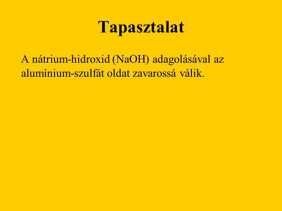 Tapasztalat A nátrium-hidroxid (NaOH) adagolásával az alumínium-szulfát oldat zavarossá válik.