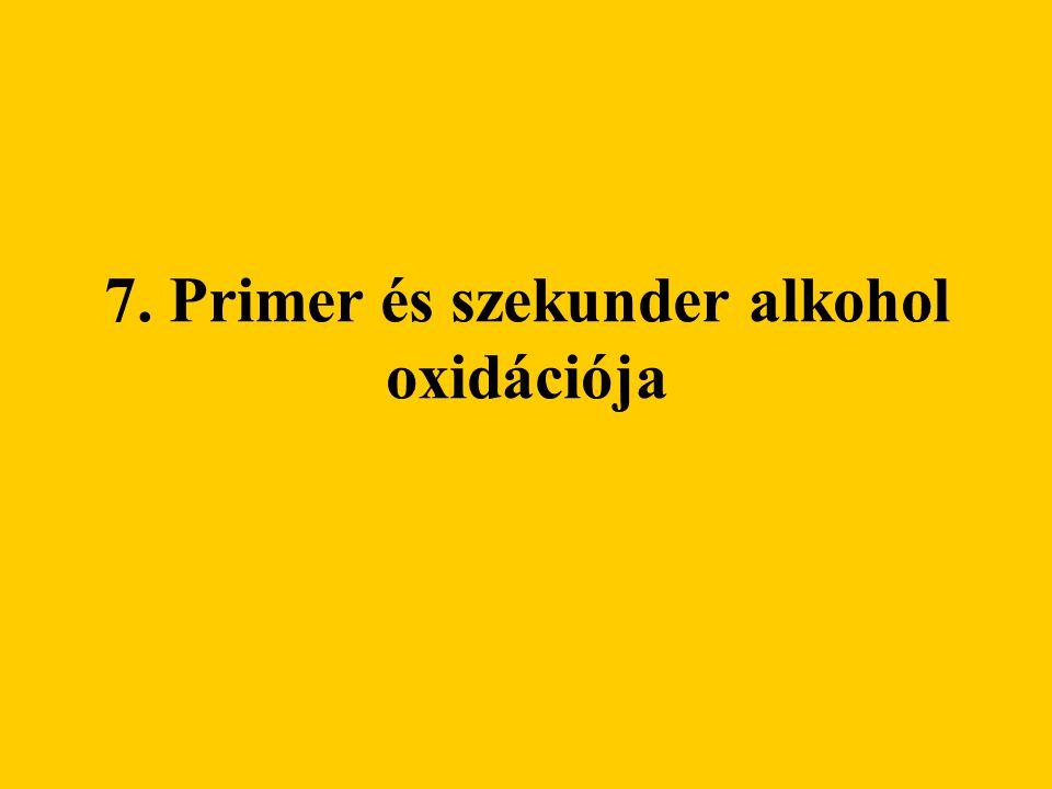 7. Primer és szekunder alkohol oxidációja