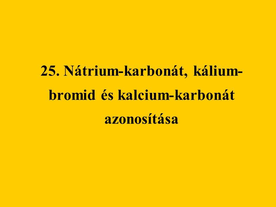 25. Nátrium-karbonát, kálium-bromid és kalcium-karbonát azonosítása