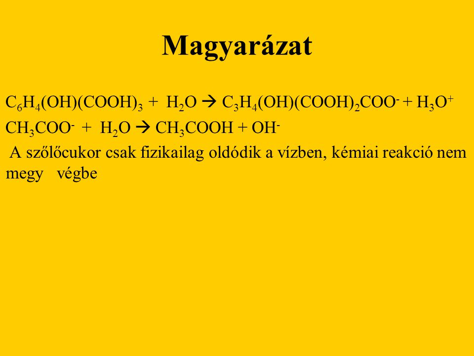 Magyarázat C6H4(OH)(COOH)3 + H2O  C3H4(OH)(COOH)2COO- + H3O+