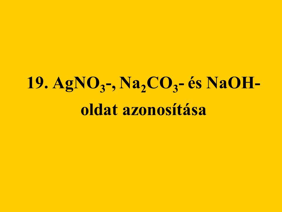 19. AgNO3-, Na2CO3- és NaOH- oldat azonosítása
