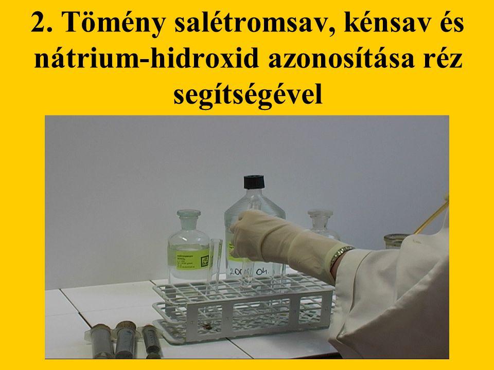 2. Tömény salétromsav, kénsav és nátrium-hidroxid azonosítása réz segítségével