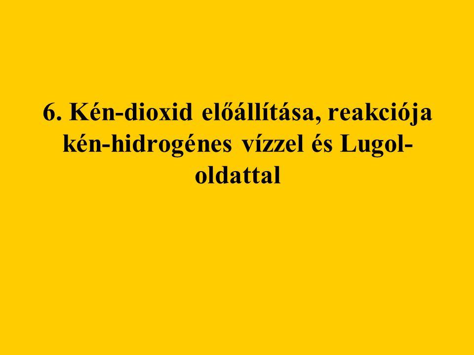 6. Kén-dioxid előállítása, reakciója kén-hidrogénes vízzel és Lugol-oldattal