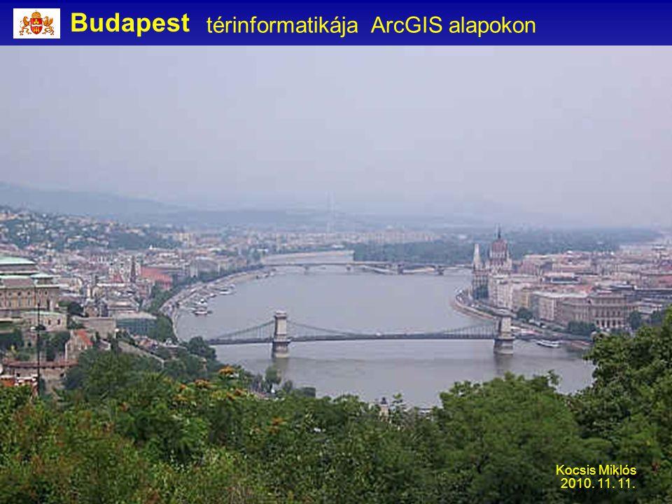 Budapest térinformatikája ArcGIS alapokon Kocsis Miklós 2010. 11. 11.