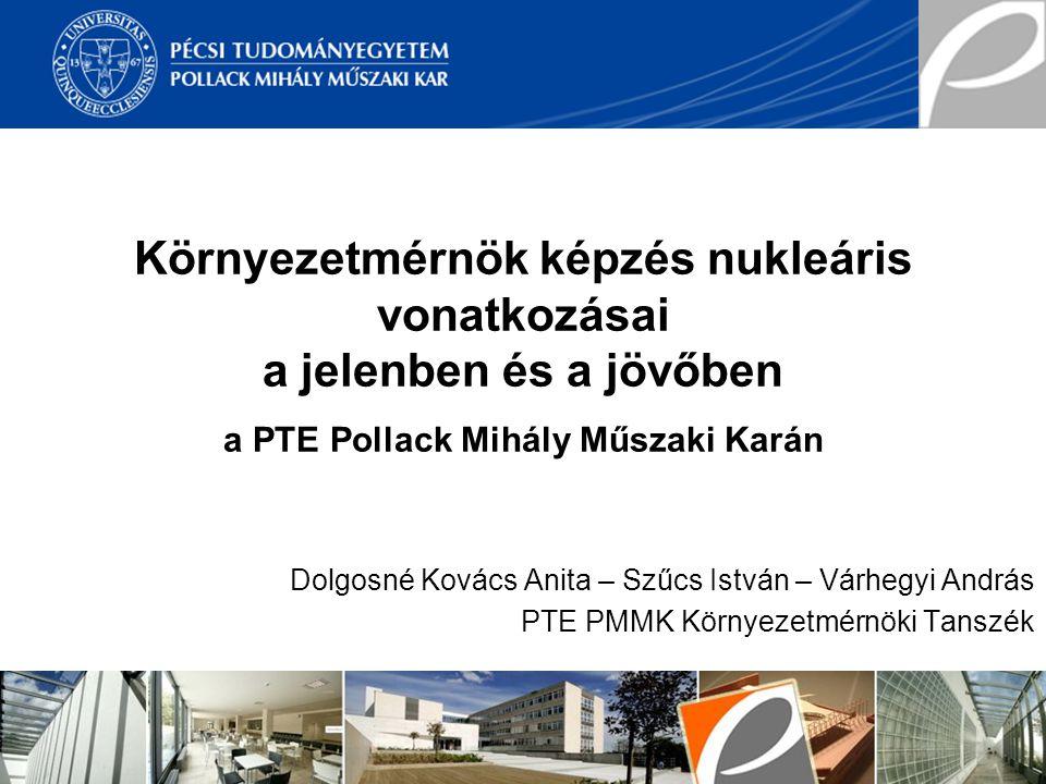 Környezetmérnök képzés nukleáris vonatkozásai a jelenben és a jövőben a PTE Pollack Mihály Műszaki Karán