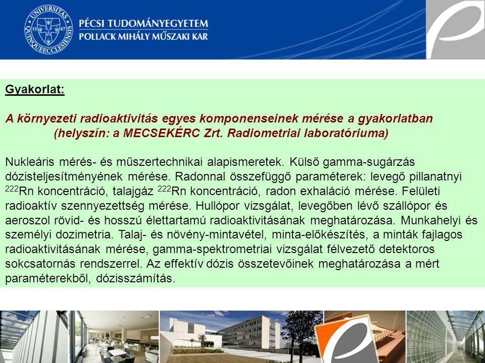 Gyakorlat: A környezeti radioaktivitás egyes komponenseinek mérése a gyakorlatban. (helyszín: a MECSEKÉRC Zrt. Radiometriai laboratóriuma)