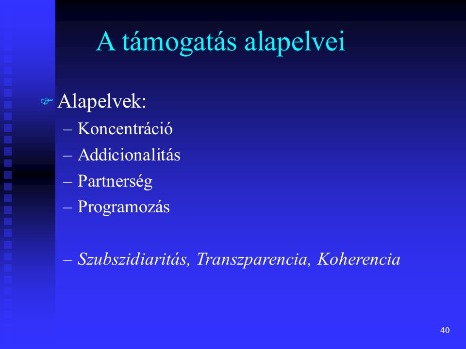 A támogatás alapelvei Alapelvek: Koncentráció Addicionalitás