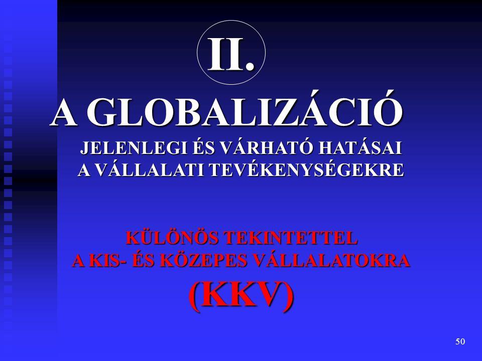 II. A GLOBALIZÁCIÓ. JELENLEGI ÉS VÁRHATÓ HATÁSAI A VÁLLALATI TEVÉKENYSÉGEKRE. KÜLÖNÖS TEKINTETTEL A KIS- ÉS KÖZEPES VÁLLALATOKRA (KKV)