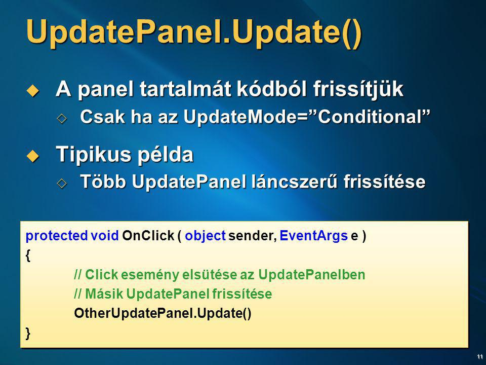 UpdatePanel.Update() A panel tartalmát kódból frissítjük Tipikus példa