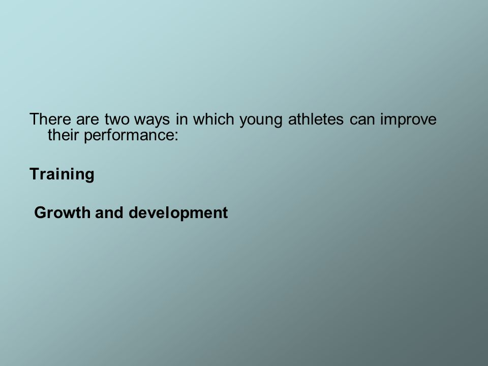 There are two ways in which young athletes can improve their performance: Training Growth and development
