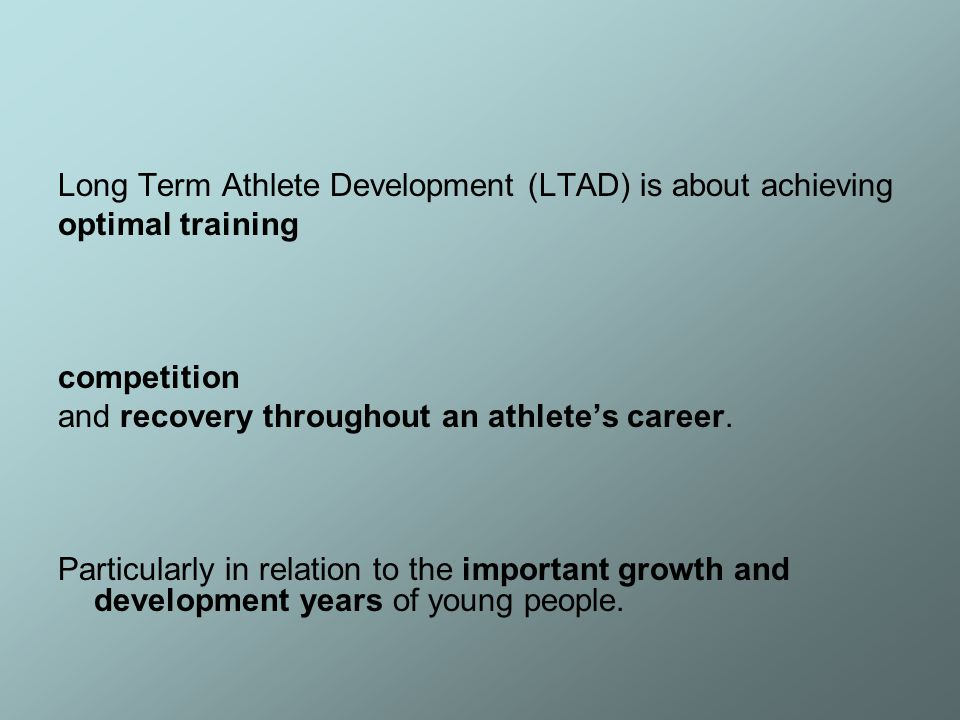 Long Term Athlete Development (LTAD) is about achieving