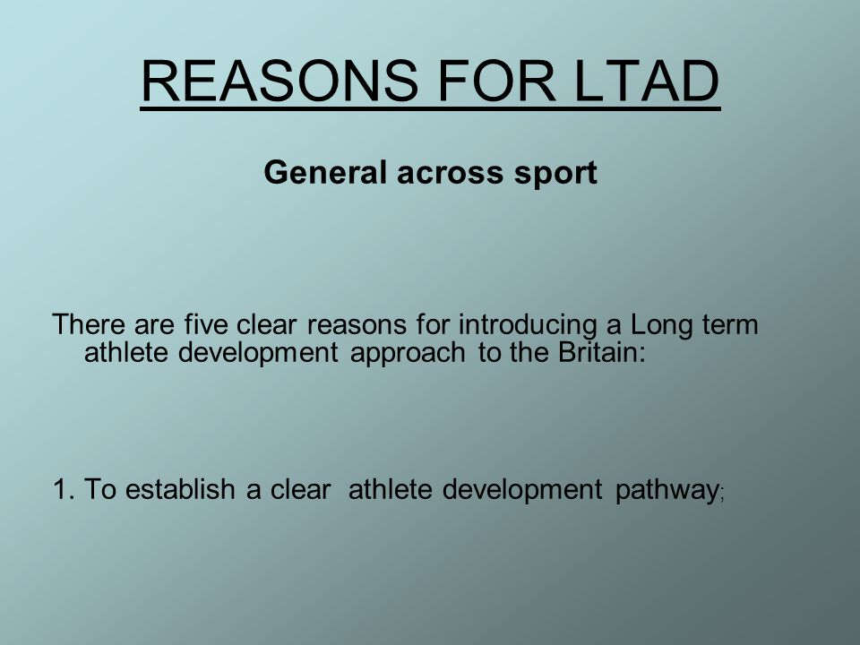 REASONS FOR LTAD General across sport