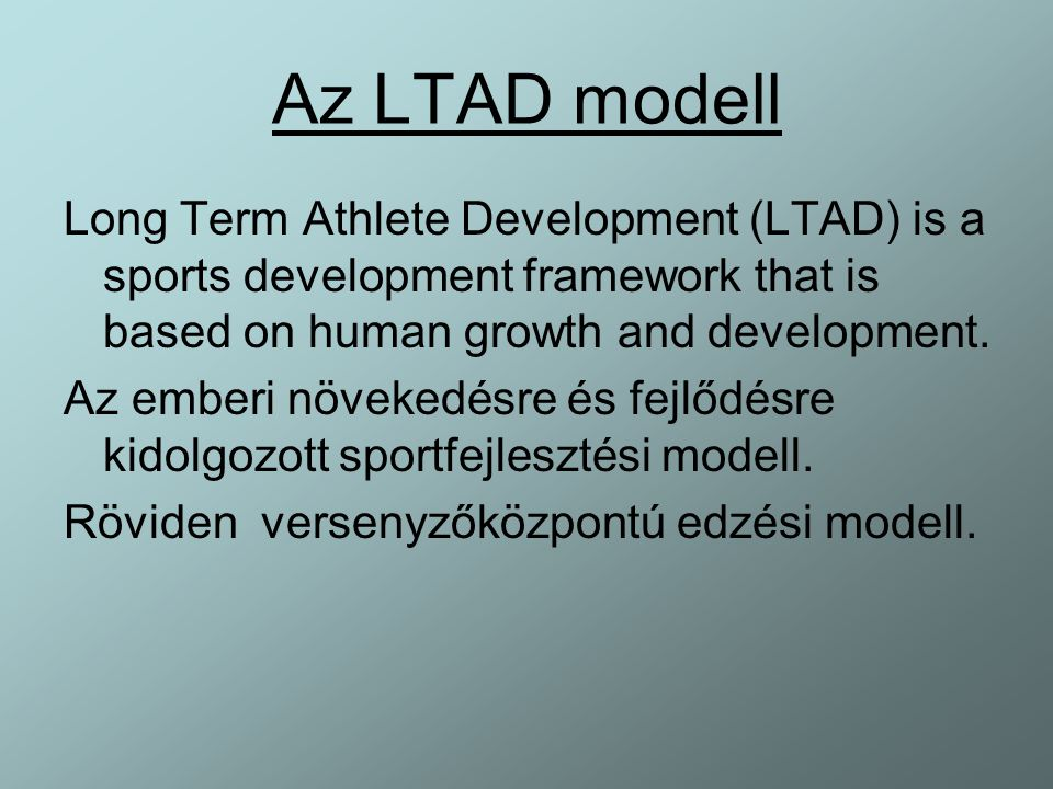 Az LTAD modell Long Term Athlete Development (LTAD) is a sports development framework that is based on human growth and development.