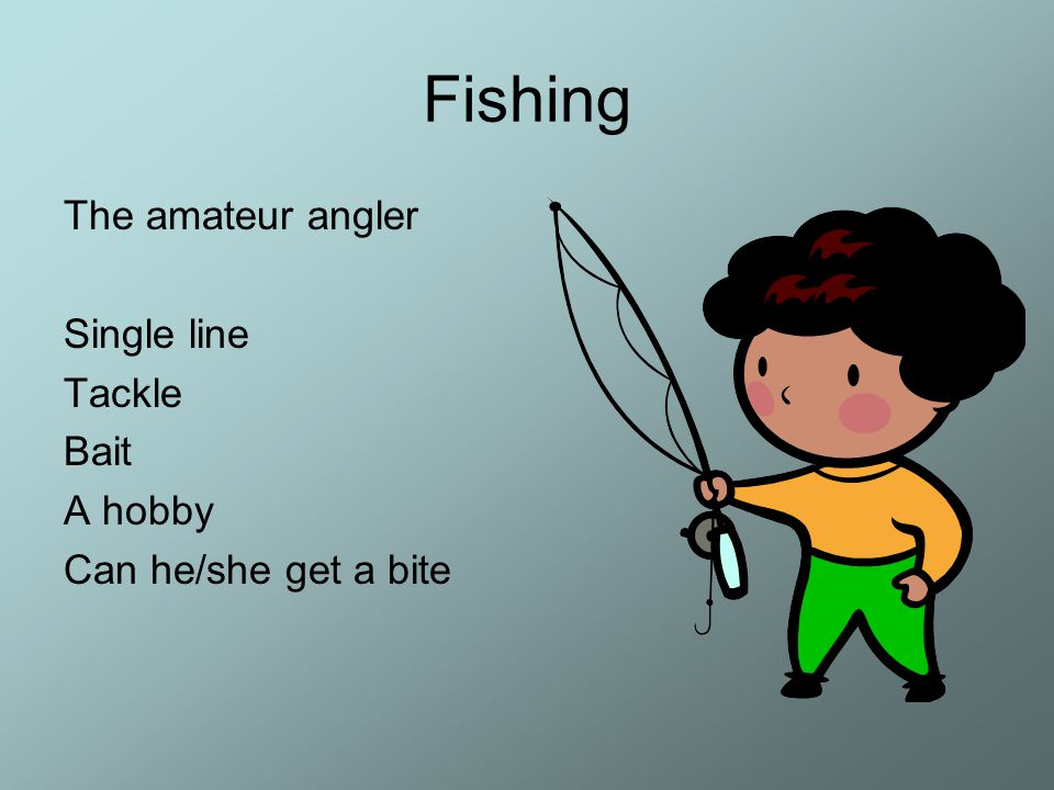 Fishing The amateur angler Single line Tackle Bait A hobby