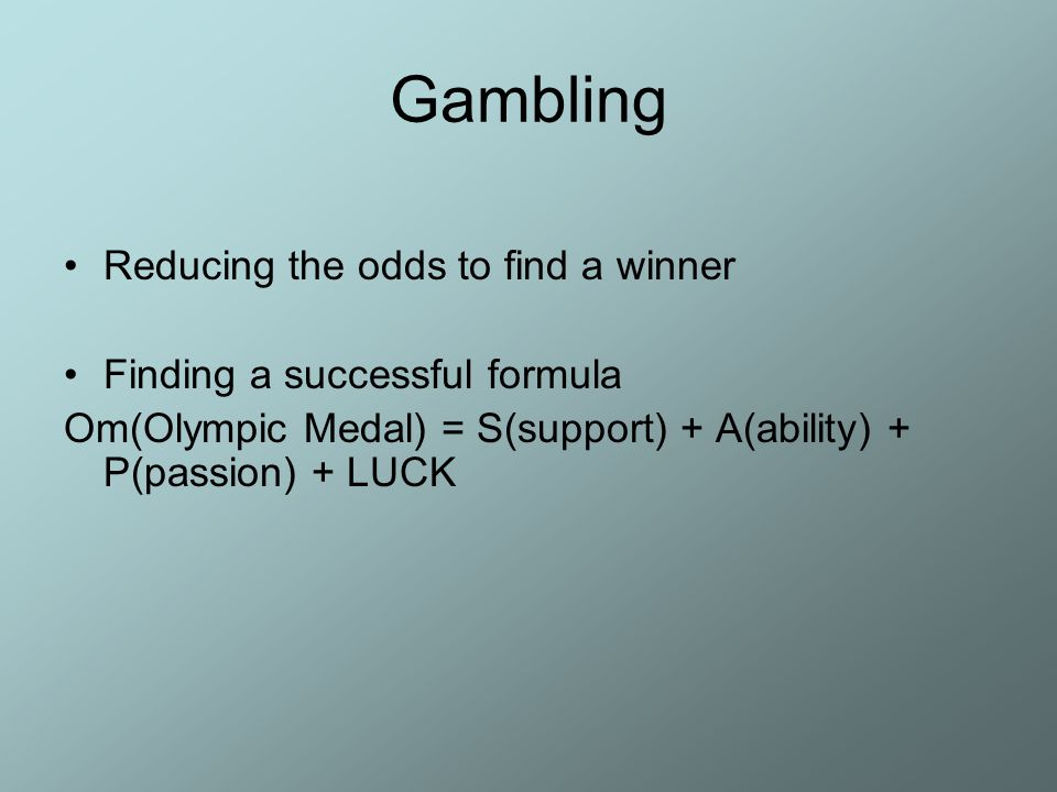 Gambling Reducing the odds to find a winner