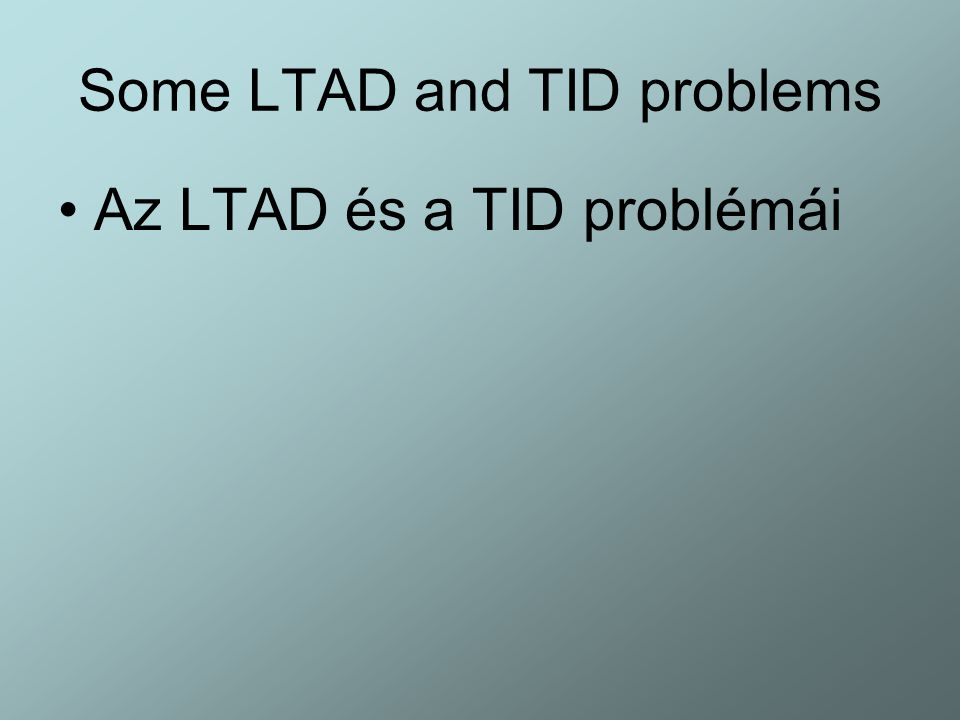 Some LTAD and TID problems