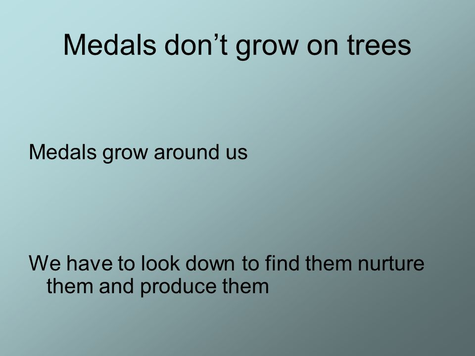 Medals don't grow on trees