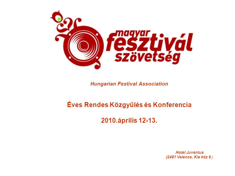 Hungarian Festival Association Éves Rendes Közgyűlés és Konferencia 2010.április 12-13.