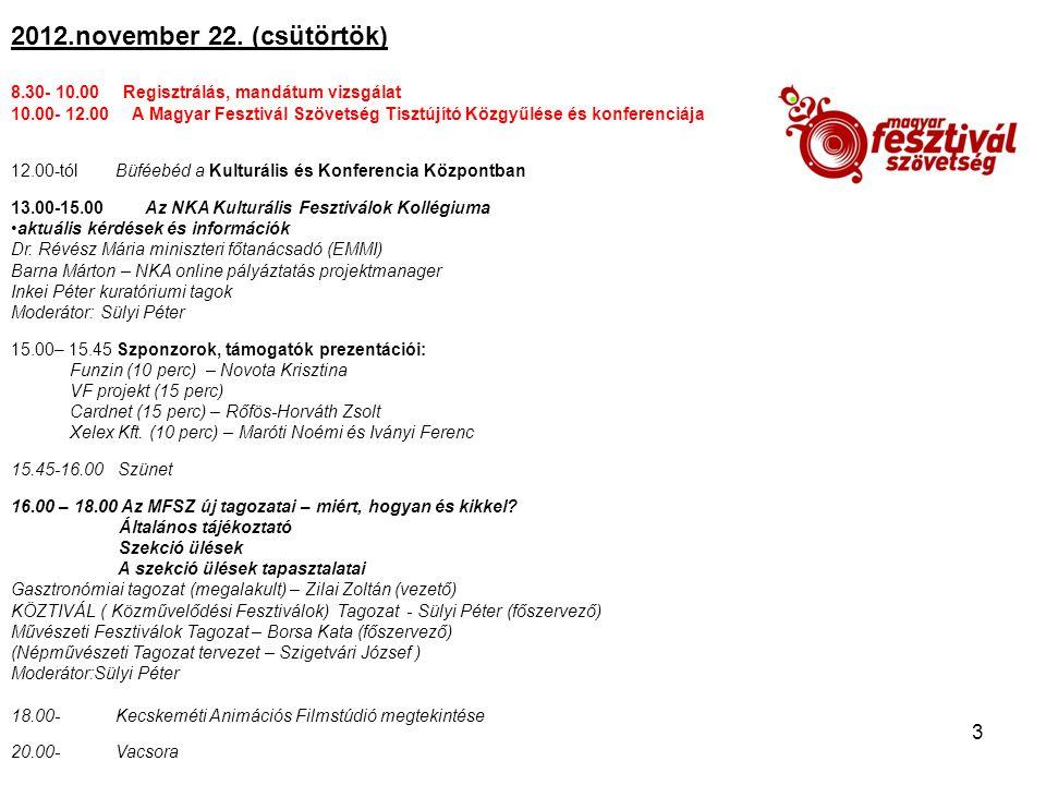 2012.november 22. (csütörtök) 8.30- 10.00 Regisztrálás, mandátum vizsgálat.