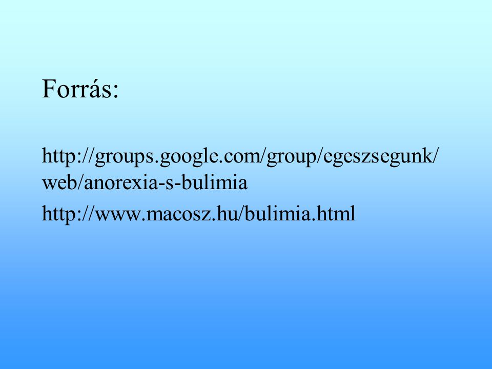 Forrás: http://groups.google.com/group/egeszsegunk/web/anorexia-s-bulimia.