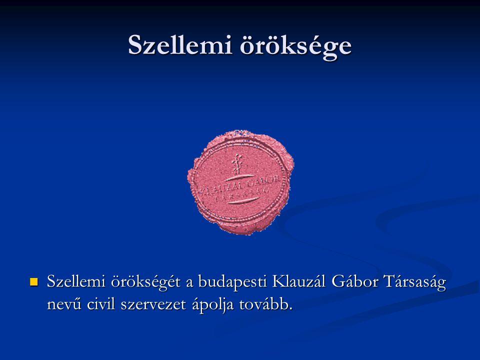 Szellemi öröksége Szellemi örökségét a budapesti Klauzál Gábor Társaság nevű civil szervezet ápolja tovább.