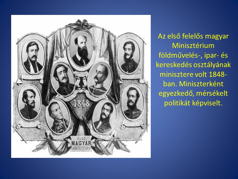 Az első felelős magyar Minisztérium földművelés-, ipar- és kereskedés osztályának minisztere volt 1848-ban.