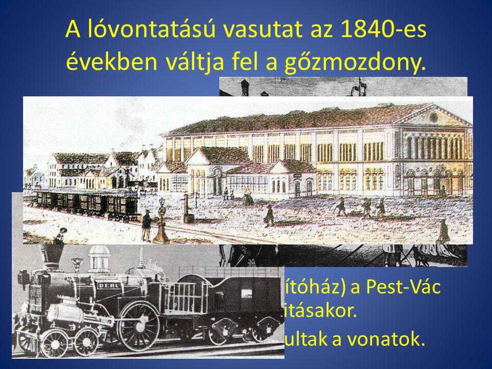A lóvontatású vasutat az 1840-es években váltja fel a gőzmozdony.