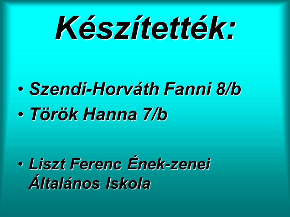 Készítették: Szendi-Horváth Fanni 8/b Török Hanna 7/b